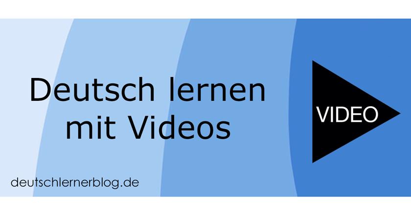 Deutsch lernen mit Videos - Deutsch lernen mit Filmen - Lernvideos - Grammatik Videos - Wortschatz Videos