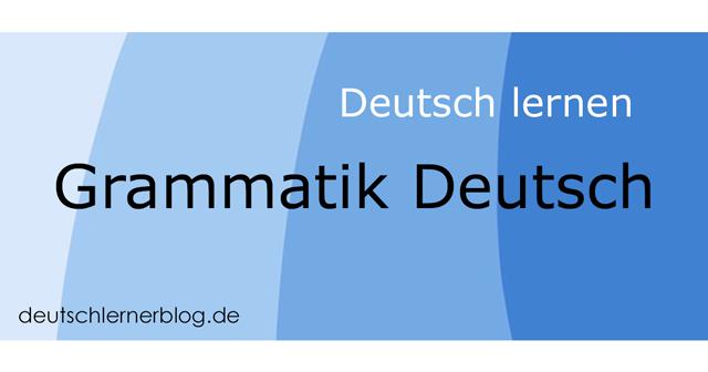 Grammatik Deutsch - deutsche Grammatik