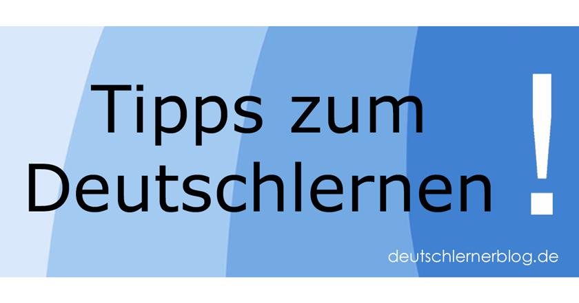 Tipps Deutsch - Tipps zum Deutschlernen - Deutsch lernen Tipps