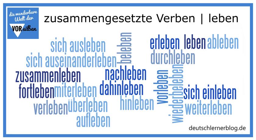 leben - zusammengesetzte Verben - Vorsilben - Präfixe - Wortbildung