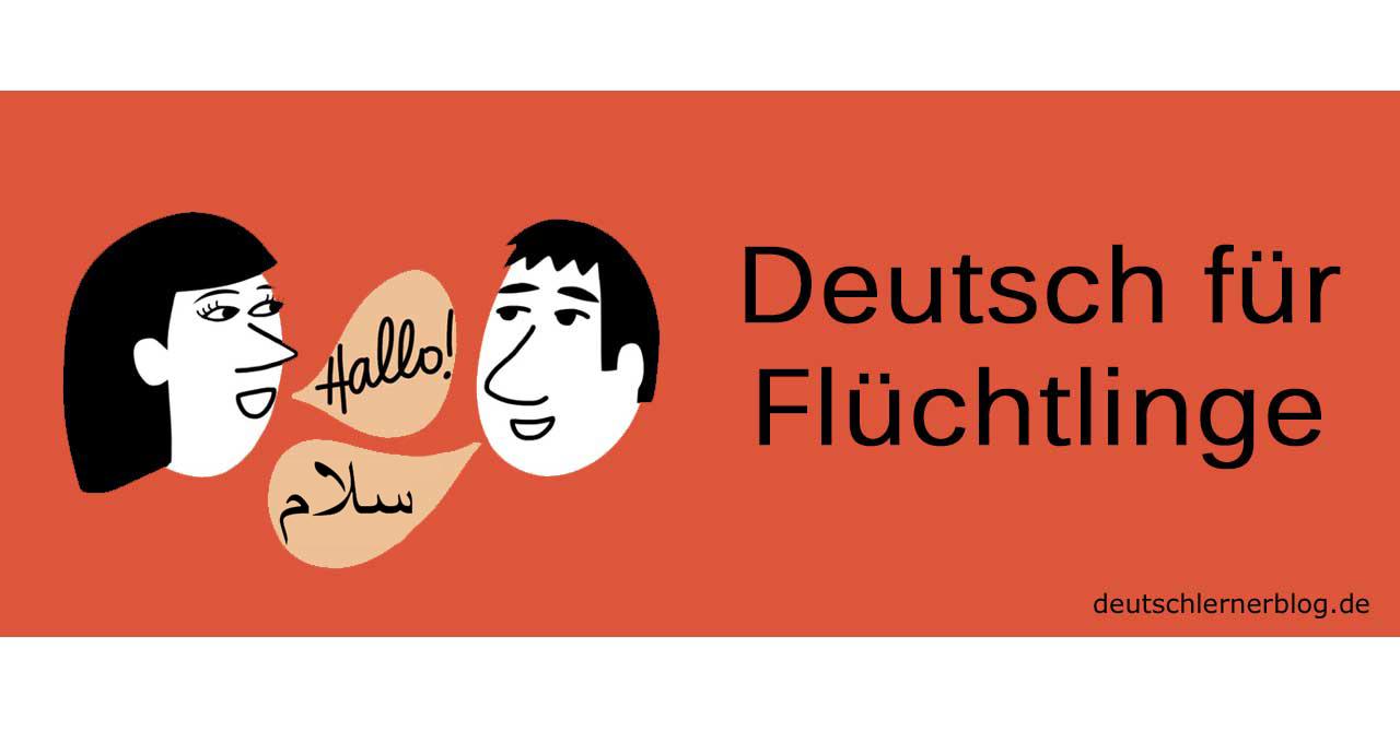 Deutsch für Flüchtlinge - Deutsch für Geflüchtete - Leitfaden für den Deutschunterricht für Flüchtlinge