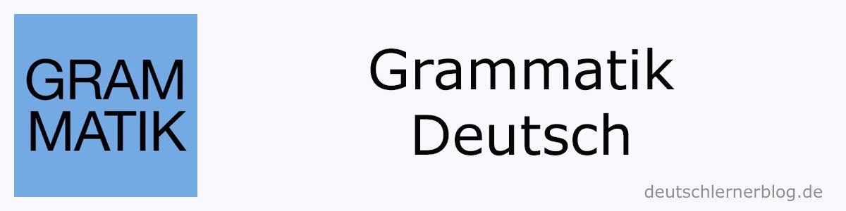Grammatik - Deutsch lernen - Deklination - Konjugation - Syntax