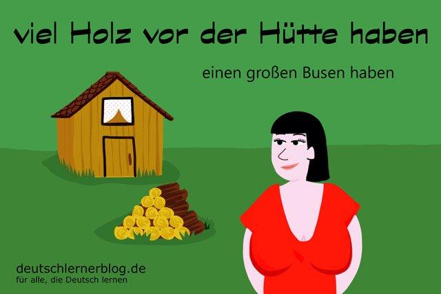 viel Holz vor der Hütte - Redewendungen - Deutsch lernen