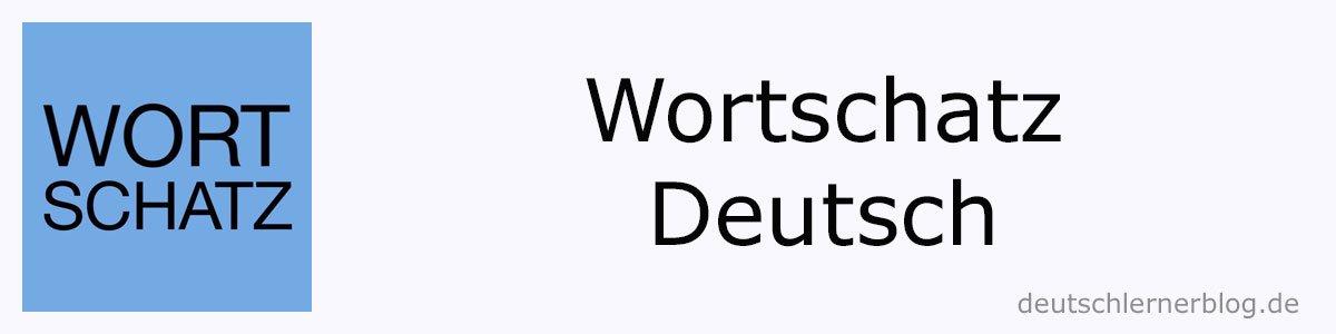 Wortschatz - Deutsch lernen - Deutsch Wortschatz - Wortschatz Deutsch - Vokabeln Deutsch