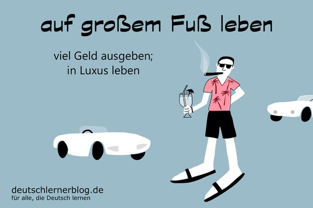 auf großem Fuß leben - Redewendungen - Deutsch lernen - auf großem Fuss