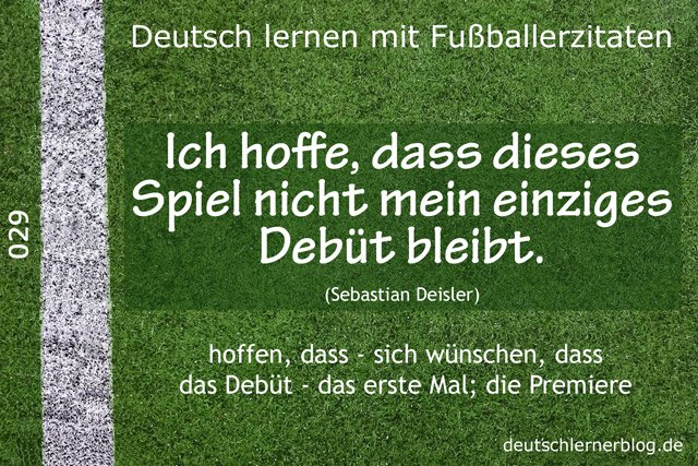 Deutsch_lernen_mit_Fußballerzitaten_029_einziges_Debüt_640x427_70
