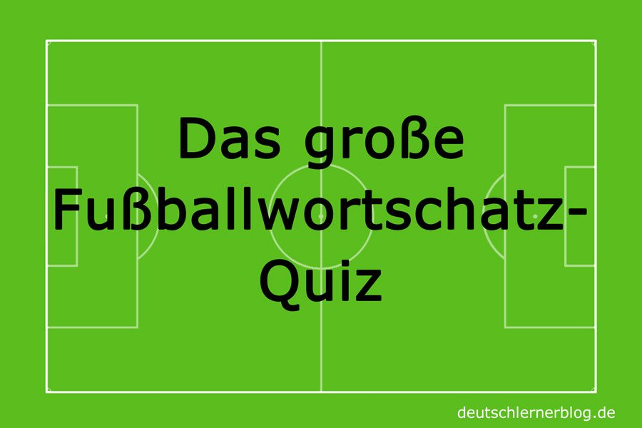 Fußball-Quiz - Fussball Quiz - Fußball Quiz - Quiz Fussball - Wortschatzquiz Fussball - Wortschatz Fußball