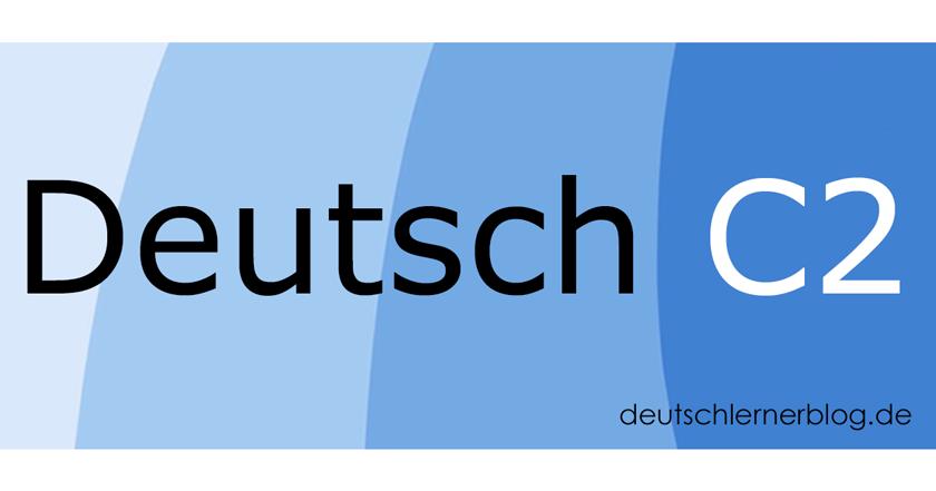 Deutsch C2 - C2 Deutsch - Deutsch lernen C2 - Deutschkurs C2 - Learn German C2 - aprender aleman C2