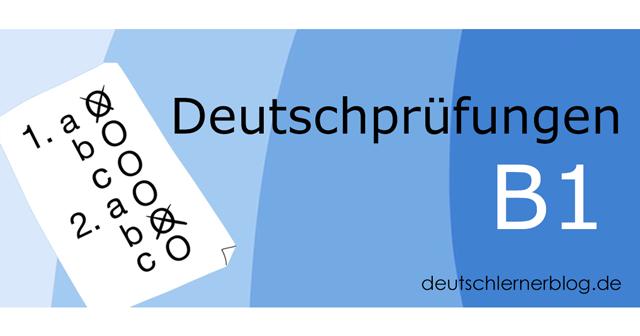 B1 Prüfung - Deutschprüfung B1 - Deutschtest B1 - B1 Test - telc B1 - Goethe B1 - Goethe Zertifikat B1 - Goethe Institut B1 - ÖSD B1