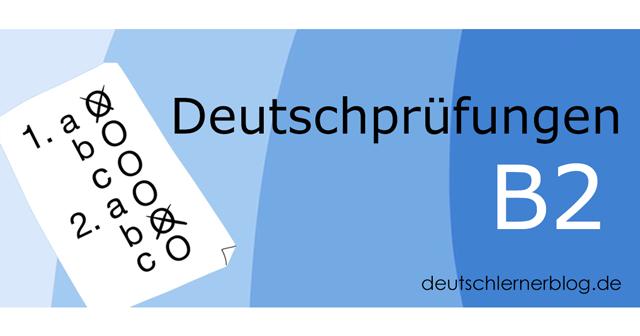 B2 Prüfung - Deutschprüfung B2 - Deutschtest B2 - B2 Test - telc B2 - Goethe B2 - Goethe Zertifikat B2 - Goethe Institut B2 - ÖSD B2