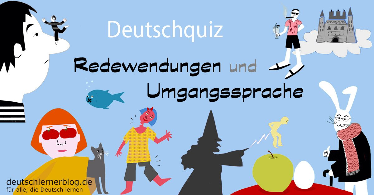 Redewendungen - deutsche Redewendungen - Umgangssprache - Quiz - Deutschquiz