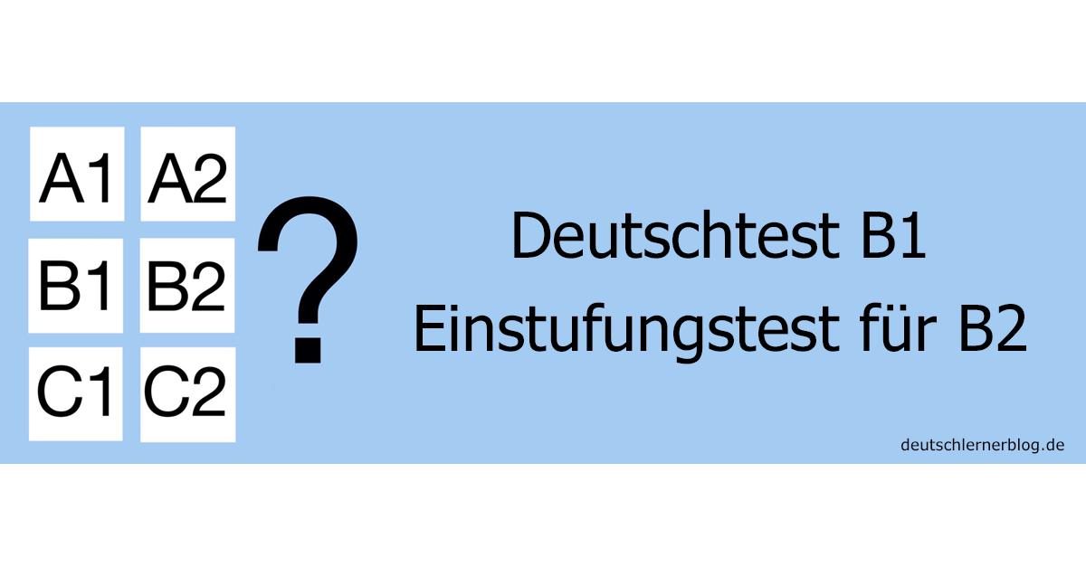 Einstufungstest Deutsch B2 - Deutschtest B1 - Einstufungstest B2 - Deutschprüfung B1