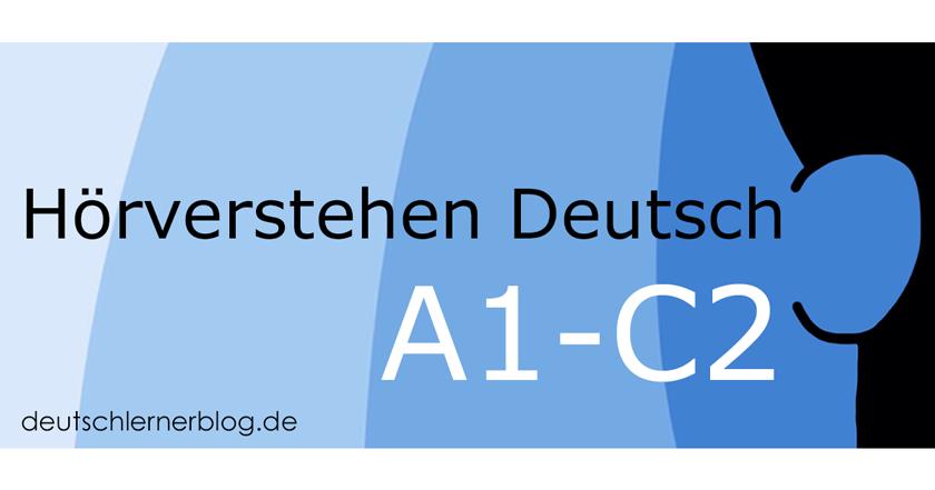 Hörverstehen Deutsch - Übungen zum Hörverstehen - Deutsch hören A1 - Deutsch hören A2 - Deutsch hören B1 - Deutsch hören B2 - Deutsch hören C1 - Deutsch hören C2