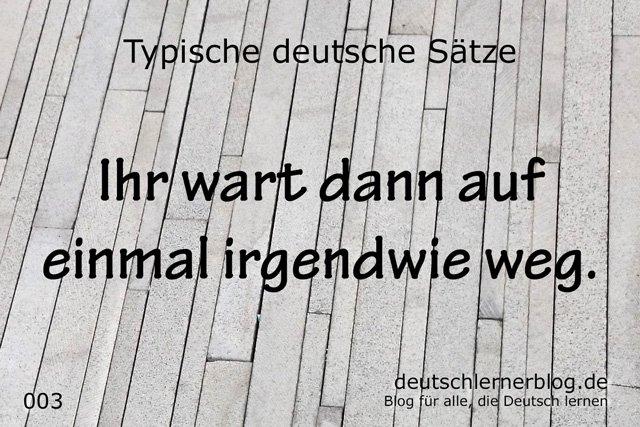 100 typische deutsche Sätze - Ihr wart dann auf einmal weg - wichtige deutsche Sätze - typische Sätze Deutsch - wichtige Sätze Deutsch - Deutsch lernen