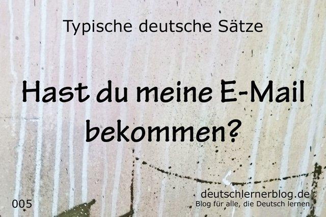 100 typische deutsche Sätze - Hast du meine E-Mail bekommen - wichtige deutsche Sätze - typische Sätze Deutsch - wichtige Sätze Deutsch - Deutsch lernen