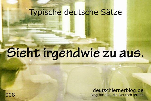 100 typische deutsche Sätze - Sieht irgendwie zu aus - wichtige deutsche Sätze - typische Sätze Deutsch - wichtige Sätze Deutsch - Deutsch lernen