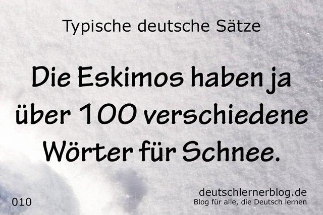 100 typische deutsche Sätze - Die Eskimos haben ja über 100 verschiedene Wörter für Schnee - wichtige deutsche Sätze - typische Sätze Deutsch - wichtige Sätze Deutsch - Deutsch lernen