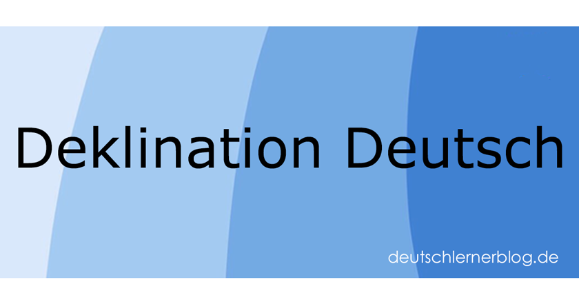 Deklination Deutsch - Deutsch Deklination