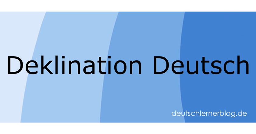 Deklination Deutsch - Deutsch Deklination