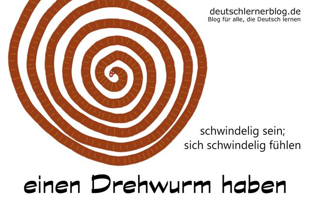 Drehwurm - Redewendungen Bilder - Wortschatz Bilder - Deutsch lernen - Deutschlernerblog