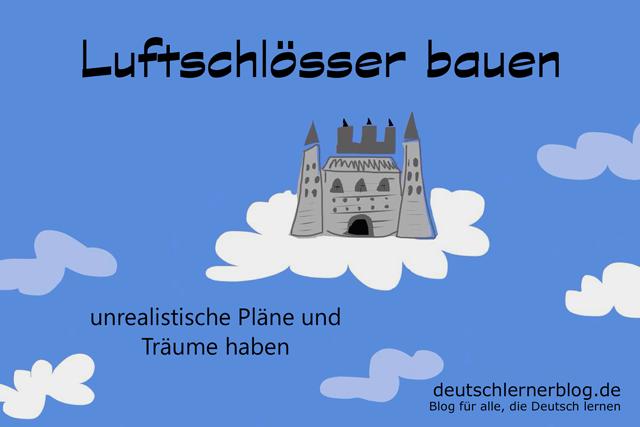 Luftschlösser bauen - Luftschloss - Redewendungen Bilder - Wortschatz Bilder - Deutsch lernen - Deutschlernerblog