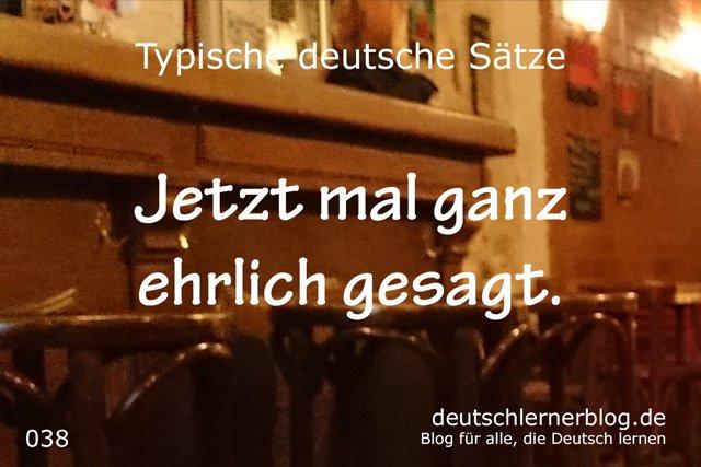 ehrlich gesagt - typische Sätze auf Deutsch - deutsche Sätze - Sätze Deutsch - Sätze auf Deutsch - wichtige Sätze auf Deutsch