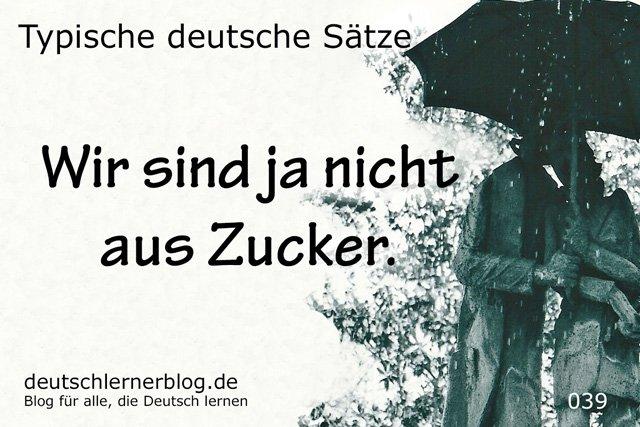nicht aus Zucker - typische Sätze auf Deutsch - deutsche Sätze - Sätze Deutsch - Sätze auf Deutsch - wichtige Sätze auf Deutsch