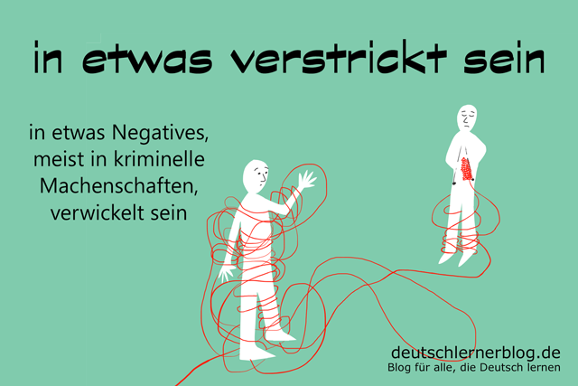 verstrickt sein - Verstrickung - Redewendungen Bilder - Wortschatz Bilder - Deutsch lernen - Deutschlernerblog