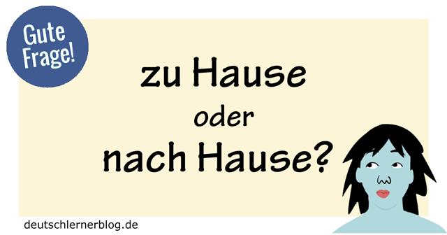 Zu Hause oder nach Hause Gute Frage Deutsch lernen
