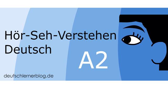 Hör-Seh-Verstehen Deutsch A2 - Hörsehverstehen A2 - Audiovisuelles Verstehen A2