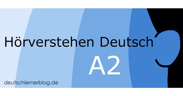 Hörverstehen Deutsch A2 - Übungen zum Hörverstehen Deutsch A2 - Deutsch hören A2 -