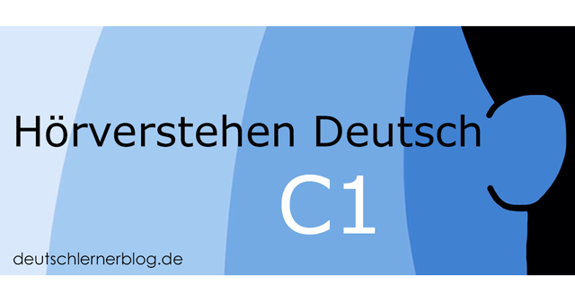 Hörverstehen Deutsch C1 - Übungen zum Hörverstehen C1 - Deutsch hören C1