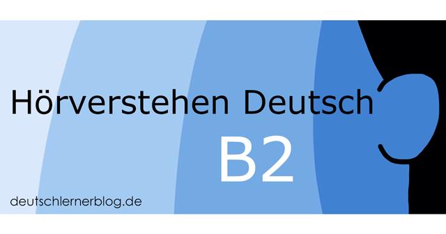 Hörverstehen Deutsch B2 - Übungen Hörverstehen B2 - Deutsch hören B2