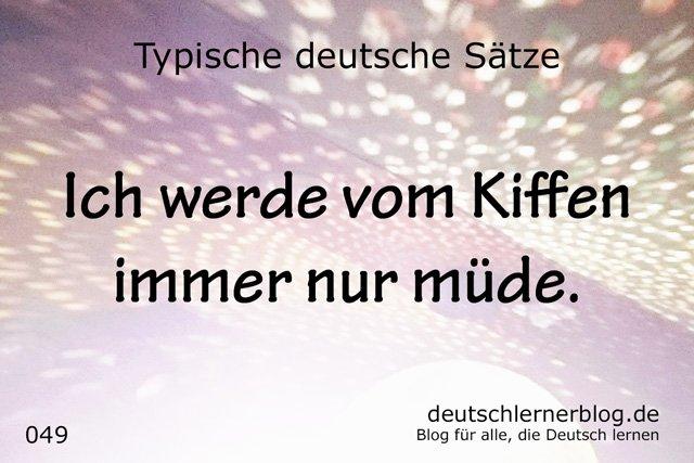 Kiffen müde - vom Kiffen müde - Ich werde vom Kiffen immer nur müde - 100 typische Sätze auf Deutsch -