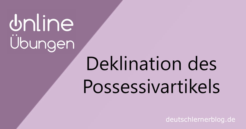 Deklination Possessivartikel - Online-Übungen - Grammatikübungen
