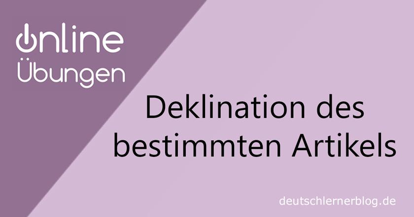 Deklination bestimmter Artikel - Deklination Deutsch - Grammatikübungen
