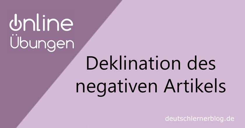 Deklination negativer Artikel - Deklination Deutsch - Grammatikübungen