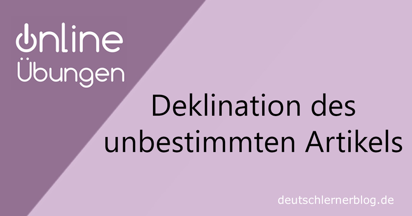 Deklination unbestimmter Artikel - Deklination Deutsch - Grammatikübungen