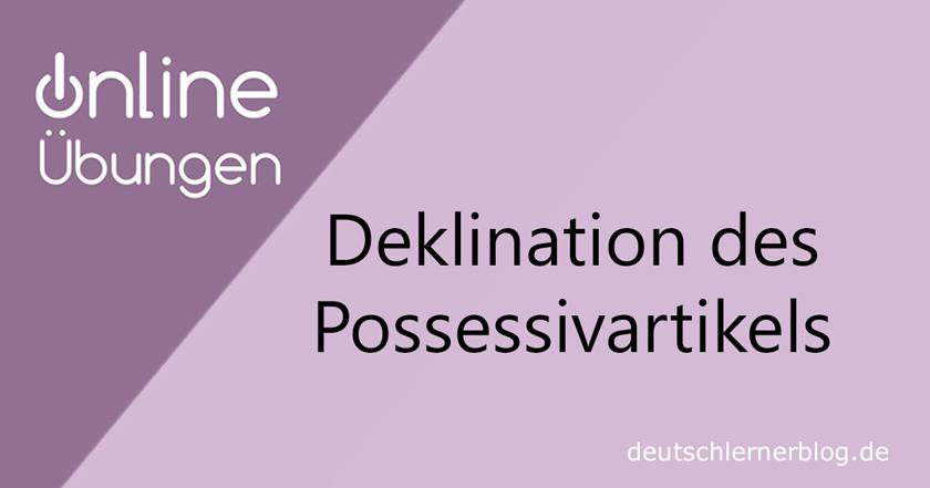 Deklination Possessivartikel - Übungen Deklination