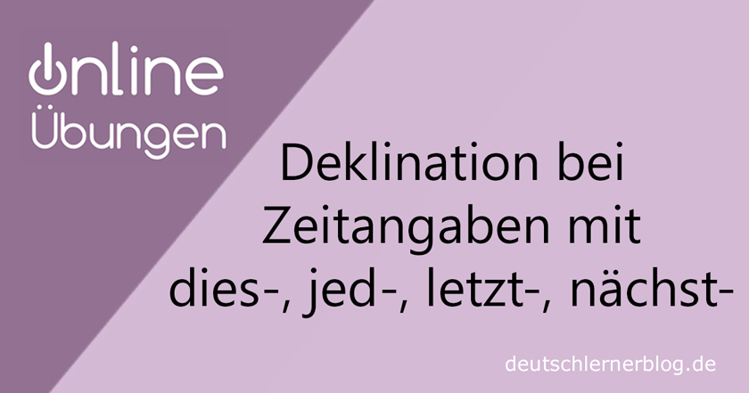Deklination von nächst- letzt- dies- jed- - Online Übungen - Deklination - Grammatikübungen