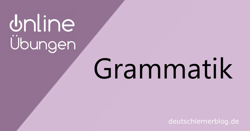 Übungen Grammatik - Grammatikübungen - Grammatik online üben