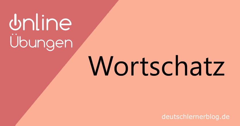 Wortschatzübungen online - Wortschatz online - Übungen Wortschatz
