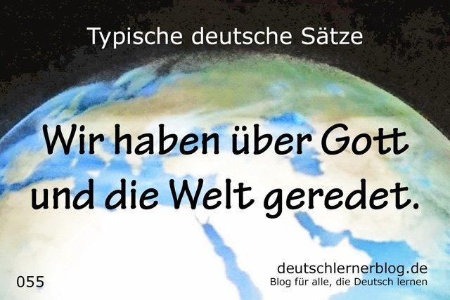 Wir haben über Gott und die Welt geredet. - 100 deutsche Sätze