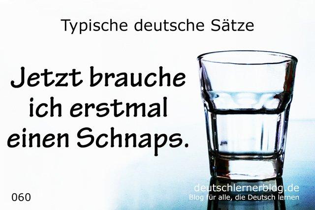 Jetzt brauche ich erstmal einen Schnaps - 100 deutsche Sätze