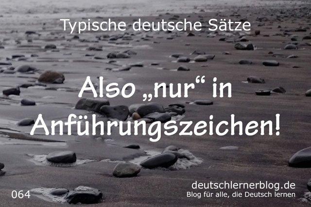 Also nur in Anführungszeichen - typische Sätze auf Deutsch