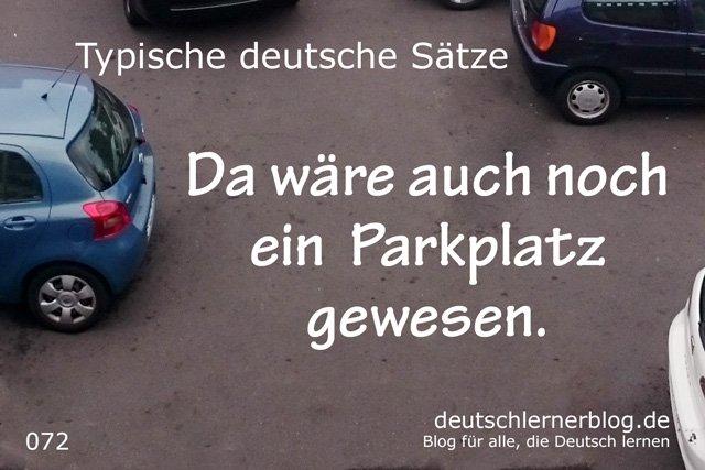 Da wäre auch noch ein Parkplatz gewesen - 100 deutsche Sätze lernen