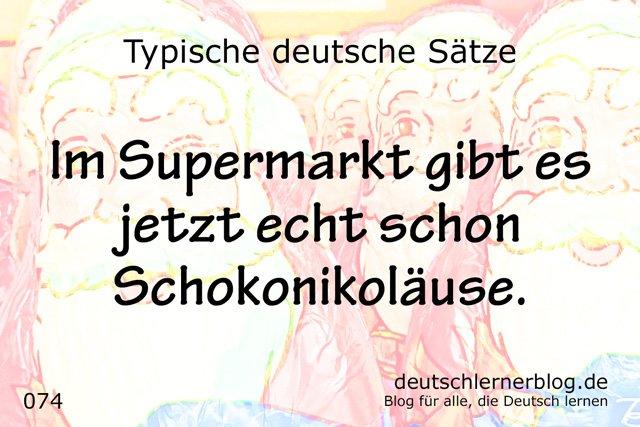 Im Supermarkt gibt es jetzt echt schon Schokonikoläuse - typische deutsche Sätze