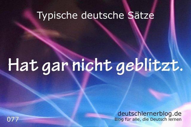 Hat gar nicht geblitzt - deutsche Sätze lernen