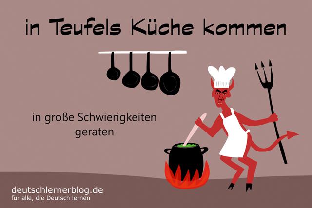 in Teufels Küche kommen - in Teufels Küche geraten - Redewendungen - Redensarten