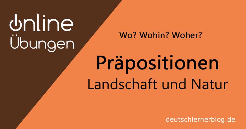 lokale Präpositionen Übung - Präpositionen mit Landschaft und Natur - Übungen Präpositionen - lokale Präpositionen - Orte und Präpositionen